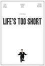 La vida es muy corta (Life's Too Short)
